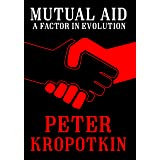Mutual Aid: A Factor in Evolution (Annotated) (The Kropotkin Collection Book 2)