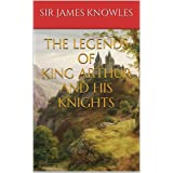 The Legends of King Arthur and His Knights (Illustrated)