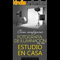 Cómo configurar Fotografía de Iluminación en un Estudio en Casa (Spanish Edition) book cover