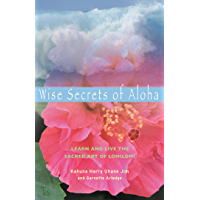 Wise Secrets of Aloha: Learn and Live the Sacred Art of Lomilomi (English Edition)