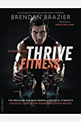 Thrive Fitness, second edition: The Program for Peak Mental and Physical Strength-Fueled by Clean, Plant-based, Whole Food Recipes Kindle Edition