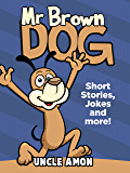 Mr. Brown Dog: Short Stories, Jokes, and More! (Fun Time Reader Book 4)