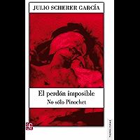 El perdón imposible. No sólo Pinochet (Arte) (Spanish Edition)
