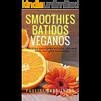 Smoothies Batidos Veganos: Recetas Smoothies Batidos Veganos para una vida saludable
