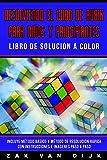 Resolviendo el Cubo de Rubik para Niños y Principiantes - Libro de Solución a Color: Incluye Método Básico y Método de Resolución Rápida con Instrucciones e Imágenes Paso a Paso (Español/Spanish)