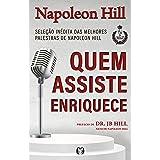 Quem assiste enriquece: Seleção inédita das melhores palestras de Napoleon Hill