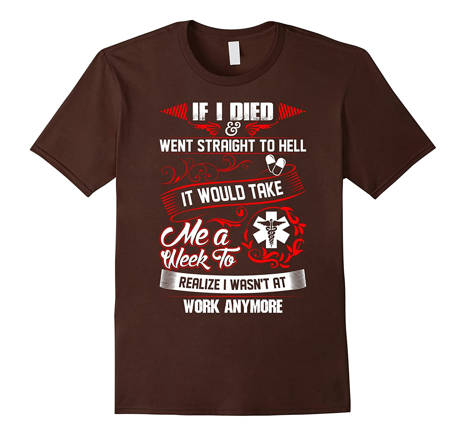 If I Died Went Straight To Hell It Would Take Me Week TShirt-FL