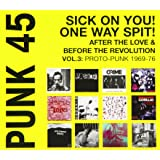 PUNK 45: Sick On You! One Way Spit! After The Love And Before The Revolution Vol.3: Proto-Punk 1969-76