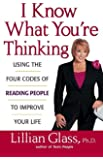 I Know What You're Thinking: Using the Four Codes of Reading People to Improve Your Life