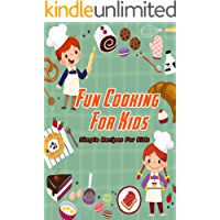 Fun Cooking For Kids: Simple Recipes For Kids: Kids Cooking