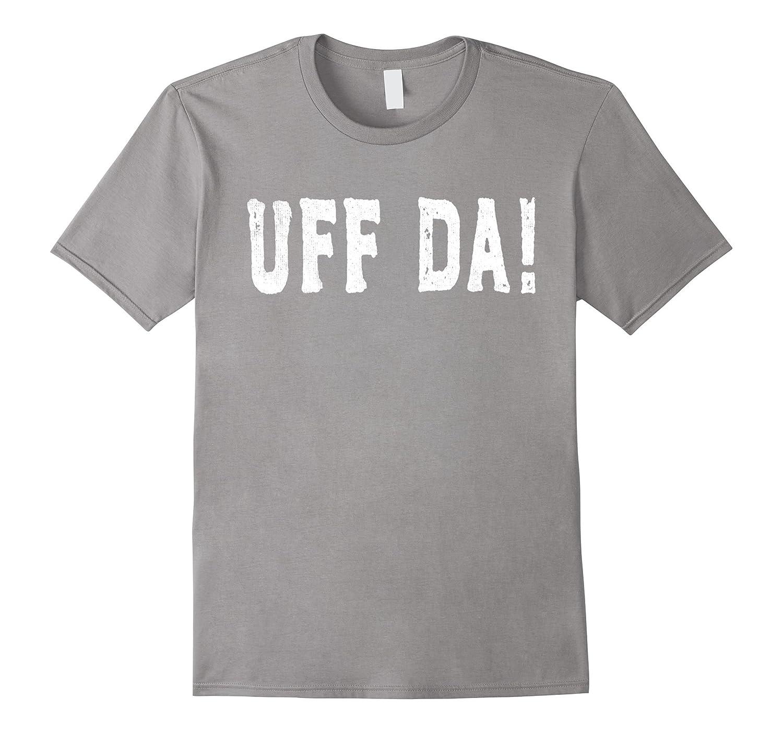 Uff Da   Funny Scandinavian American Exclamation T-Shirt-FL