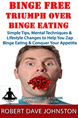 Binge Free - Triumph Over Binge Eating (Confessions of A Former Food Addict Book 1) Kindle Edition
