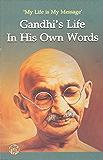 Gandhi's Life in His Own Words
