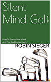 Silent Mind Golf: How To Empty Your Mind And Play Golf Instinctively (English Edition)