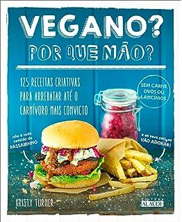 Vegano? Por que Nao?: 125 Receitas Criativas