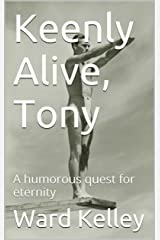 Keenly Alive, Tony: A humorous quest for eternity Kindle Edition
