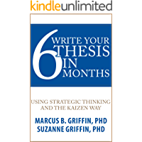 Write Your Thesis in 6 Months: Using Strategic Thinking and the Kaizen Way (Academic Publishing Success Series Book 1) (English Edition)