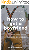 Seven quick tips on how to get a boyfriend: Essential dos to grab a boy's attention, feel more confident and make a guy fall in love with you