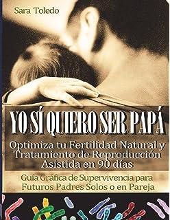 Yo Sí Quiero Ser Papá: OPTIMIZA TU FERTILIDAD NATURAL O TRATAMIENTO DE…