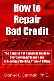How to Repair Bad Credit: The Concise Yet Complete Guide to Overcoming All Issues and Achieving a Sterling, Triple-A Rating (U.S. Credit Secrets Series Book 3)