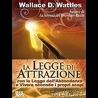"""La legge di attrazione: con """"La Legge dell'Abbondanza"""" e """"Vivere secondo i Propri Scopi"""" (Italian Edition)"""