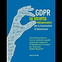 GDPR. Lo stretto indispensabile per le Associazioni di Volontariato: Cosa devono davvero fare le realtà del no-profit… book cover