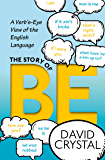 The Story of Be: A Verb's-Eye View of the English Language