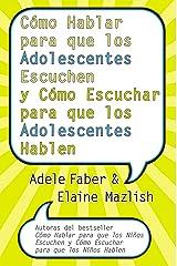 Cómo Hablar para que los Adolescentes Escuchen y Cómo Escuchar (Spanish Edition) Kindle Edition
