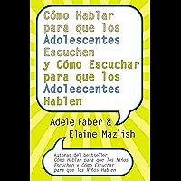 Cómo Hablar para que los Adolescentes Escuchen y Cómo Escuchar