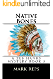 NATIVE BONES (ZEB HANKS: Small Town Sheriff Big Time Trouble Book 5)