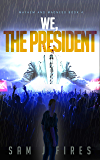 We, The President: A Post-Apocalyptic Survival Story (Mayhem and Madness Book 4)