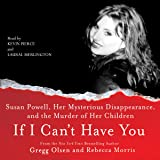 If I Can't Have You:: Susan Powell, Her Mysterious Disappearance, and the Murder of Her Children