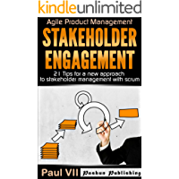Agile Product Management: Stakeholder Engagement: 21 Tips for a new approach to stakeholder management with scrum (scrum, scrum master, agile development, agile software development Book 1)