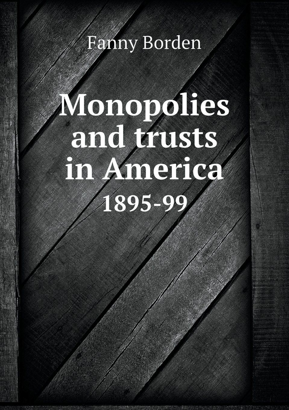 Monopolies and trusts in America 1895-99 PDF