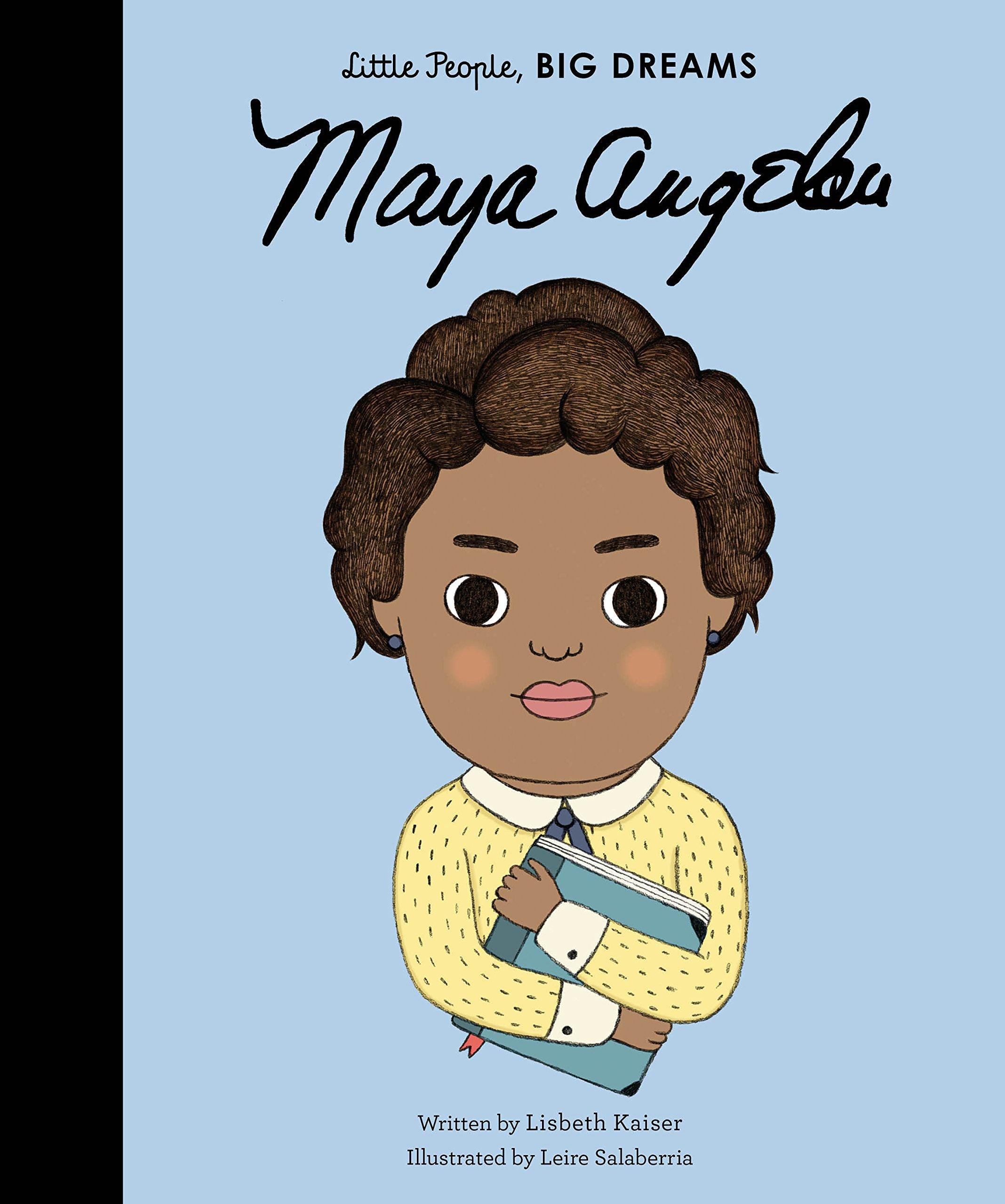 Maya Angelou: 4 (Little People, Big Dreams): Amazon.co.uk: Kaiser, Lisbeth,  Salaberria, Leire: Books