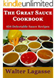 The Great Sauce Cookbook: 434 Delectable Sauce Recipes! (Walter Lagasse Cookbook Series)
