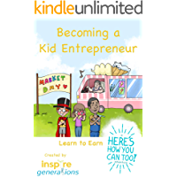 Becoming a Kid Entrepreneur - Learn to Earn: a Here's How You Can Too! adventure