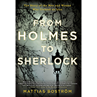 From Holmes to Sherlock: The Story of the Men and Women Who Created an Icon (Books That Changed the World)