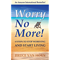 Worry No More! 4 Steps to Stop Worrying and Start Living (English Edition)