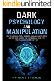 Dark Psychology and Manipulation: How to Manipulate People, Read Body Language, Analyze People and Stop Being Managed…