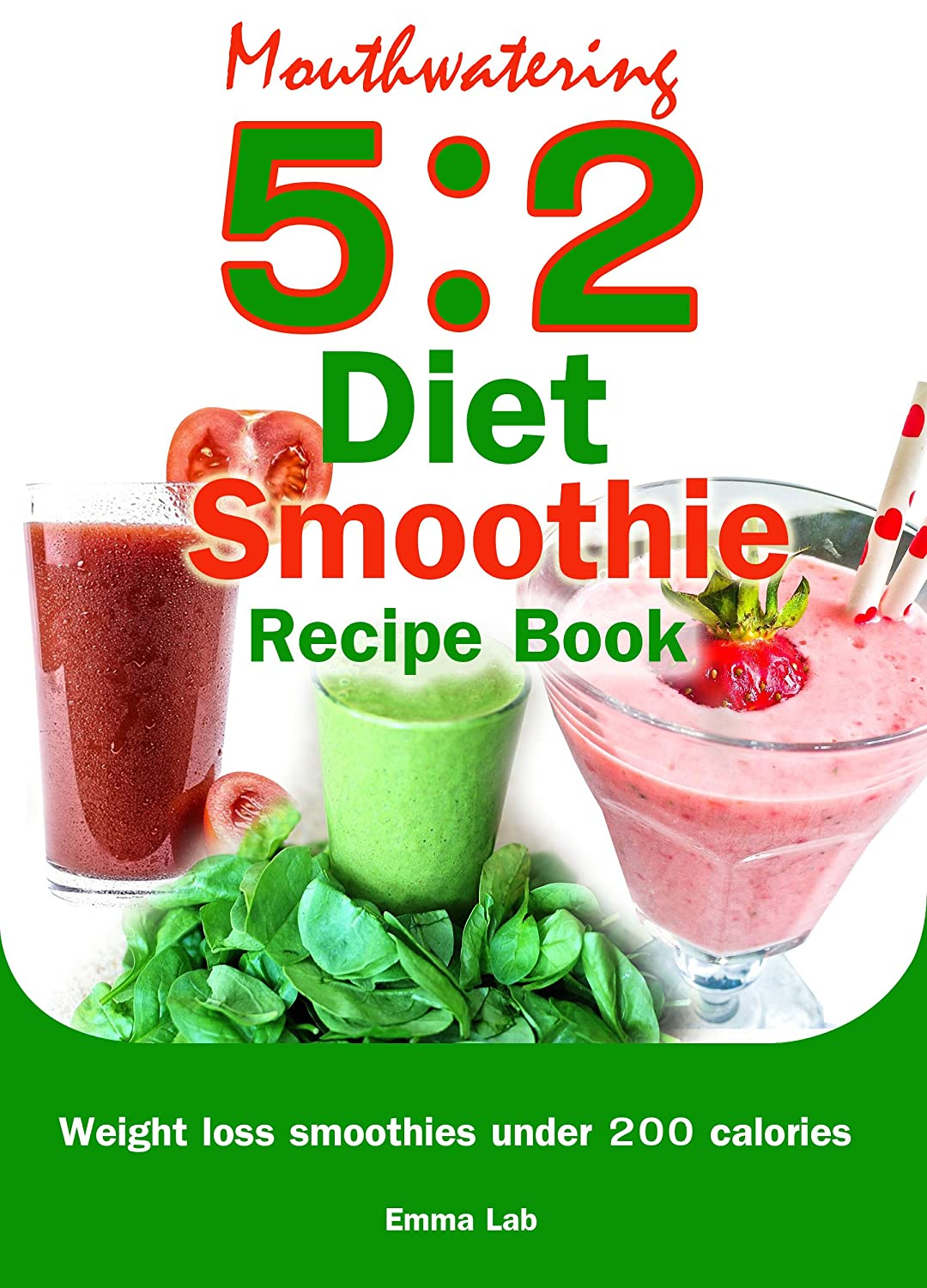 Mouthwatering 5 2 Diet Smoothie Recipe Book Weight Loss Smoothies Under 200 Calories Ebook Lab Emma Amazon Com Au Kindle Store