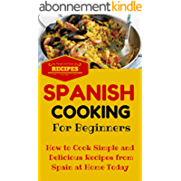 Spanish Cooking: Spanish Food Recipes for Beginners - Mediterranean Food for Starters (Spanish Cooking Recipes for Dummies - Spanish Food for Beginners Book 1) (English Edition)