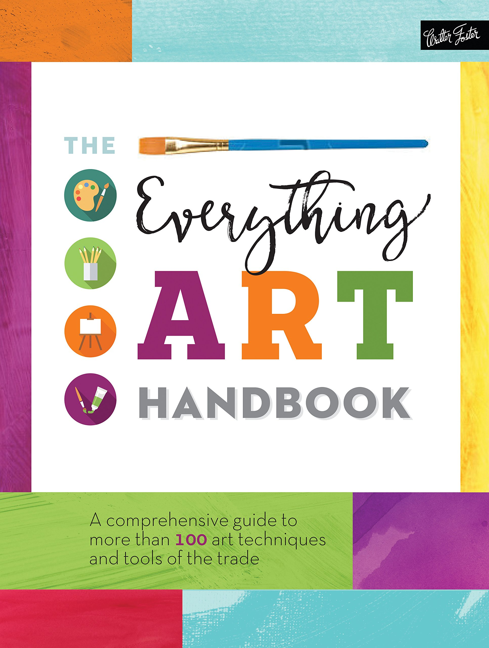 the-everything-art-handbook-a-comprehensive-guide-to-more-than-100-art-techniques-and-tools-of-the-trade-the-complete-book-of