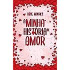A Minha História de Amor (Família Ferraz Livro 2)