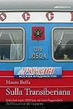 Sulla Transiberiana: Sette fusi orari, 9200 km, sul treno leggendario da Mosca al mar del Giappone
