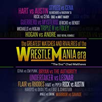 The Greatest Matches and Rivalries of the WrestleMania Era