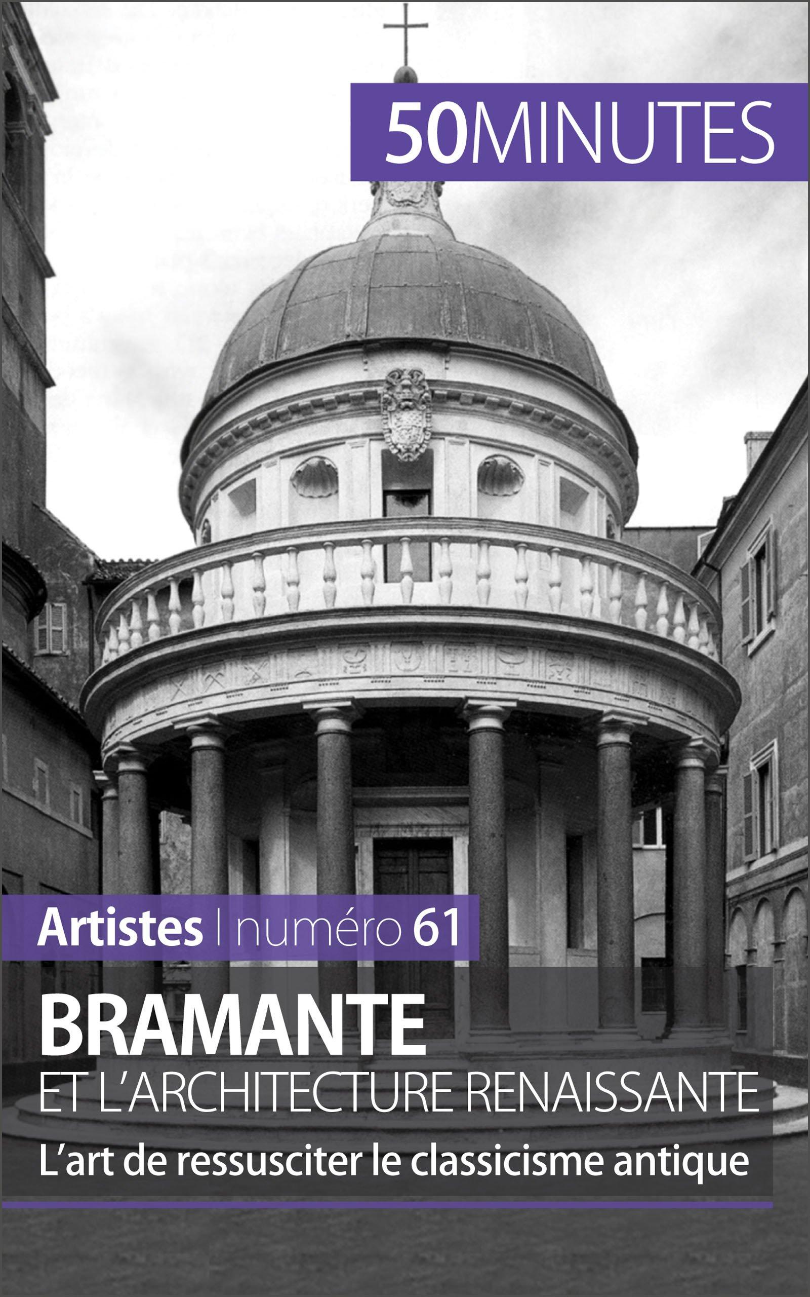 Bramante et l'architecture renaissante: L'art de ressusciter le classicisme antique (Artistes t. 61) por Tatiana Sgalbiero