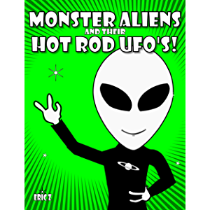 Monster Aliens and their Hot Rod UFO's! (Eye Benders, Aliens, Ufos, Mandalas, Pyramids, and Optical Illusions by Eric Z…