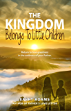 The Kingdom Belongs To Little Children: Return to true greatness in the embrace of your Father. (English Edition)