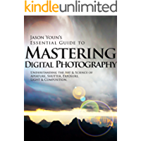 Mastering Digital Photography: Jason Youn's Essential Guide to Understanding the Art & Science of Aperture, Shutter…